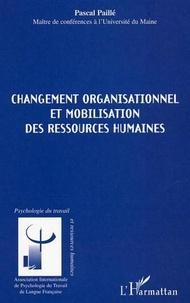 Pascal Paillé - Changement organisationnel et mobilisation des ressources humaines.
