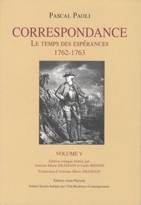 Pascal Paoli - Correspondance - Volume 5, Le temps des espérances (1762-1763).