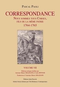 Pascal Paoli et Antoine-Marie Graziani - Correspondance - Volume 7, Nous sommes tous Corses, fils de la même patrie (1764-1765).