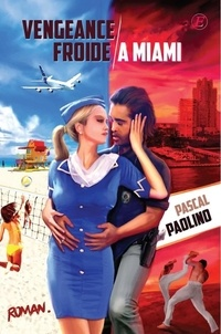 Pascal Paolino - Vengeance Froide à Miami.