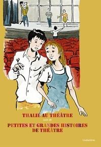 Pascal Papini et Sandrine Dignan - Thalie au théâtre suivi de Petites et grandes histoires de théâtre.