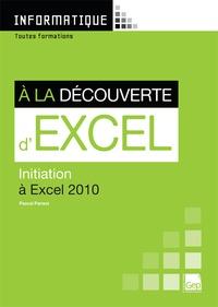 Pascal Parisot - A la découverte d'Excel - Initiation à Excel 2010.