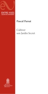 Pascal Parsat - Cultiver son jardin secret.