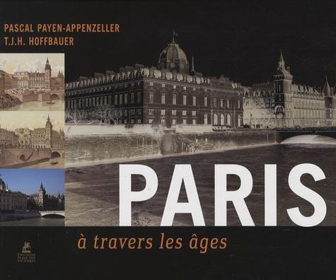 Pascal Payen-Appenzeller et T.J.H. Hoffbauer - Paris à travers les âges.