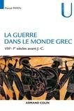 Pascal Payen - La guerre dans le monde grec - VIIIe-Ier siècles av. J.-C..