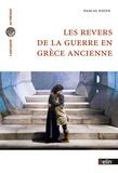 Pascal Payen - Les revers de la guerre en Grèce ancienne - Histoire et historiographie.