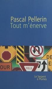 Pascal Pellerin - Tout m'énerve.