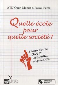 Pascal Percq et  ATD Quart Monde - Quelle école pour quelle société ? - Réussir l'école avec les familles en précarité.