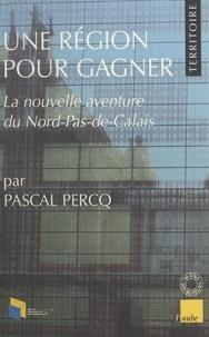 Pascal Percq - Une région pour gagner - La nouvelle aventure du Nord-Pas-de-Calais.