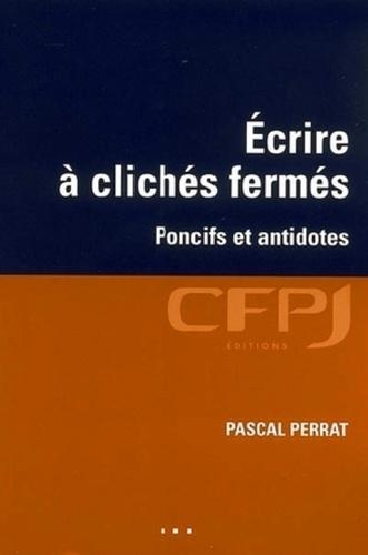 Pascal Perrat - Ecrire à clichés fermés - Poncifs et antidotes.