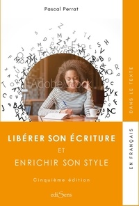 Pascal Perrat - Libérer son écriture et enrichir son style.