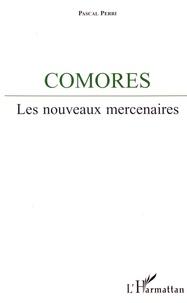 Pascal Perri - Comores - Les nouveaux mercenaires.