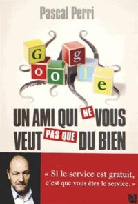 Pascal Perri - Google, un ami qui ne vous veut pas que du bien.