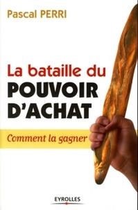 Pascal Perri - La bataille du pouvoir d'achat - Comment la gagner.
