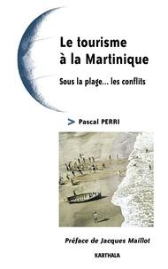 Pascal Perri - Le tourisme à la Martinique - Sous la plage... les conflits.
