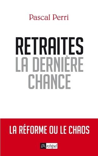 Pascal Perri - Retraites : la dernière chance.