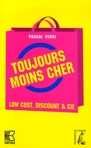 Pascal Perri - Toujours moins cher - Low Cost, Discount & Cie.