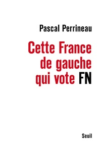 Pascal Perrineau - Cette France de gauche qui vote Front national.