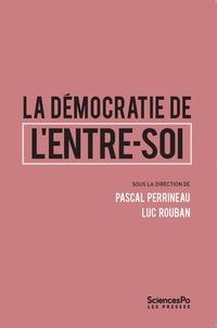 Pascal Perrineau et Luc Rouban - La démocratie de l'entre-soi.