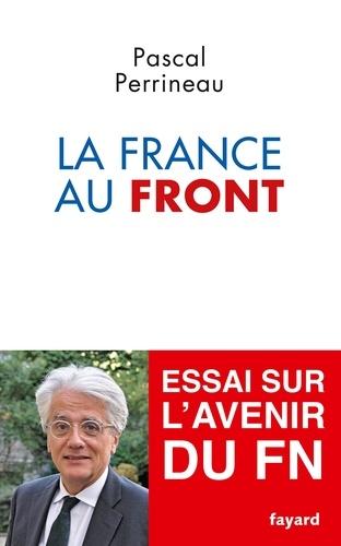 La France au Front. Essai sur l'avenir du Front National