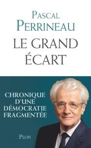 Pascal Perrineau - Le grand écart - Chronique d'une démocratie fragmentée.