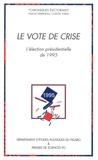 Pascal Perrineau et Colette Ysmal - Le vote de crise - L'élection présidentielle de 1995.