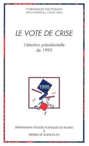 Le vote de crise. L'élection présidentielle de 1995
