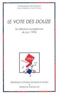 Pascal Perrineau - Le vote des Douze - Les élections européennes de juin 1994.