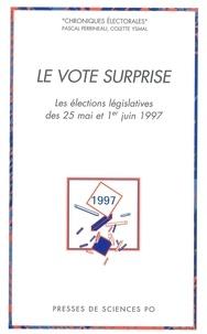 Pascal Perrineau et Colette Ysmal - Le vote surprise - Les élections législatives des 25 mai et 1er juin 1997.