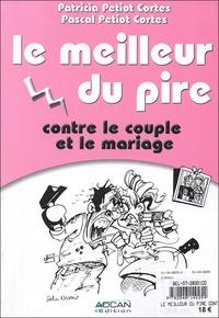 Pascal Petiot Cortes et Patricia Petiot Cortes - Le meilleur du pire contre le couple et le mariage / Le meilleur du pire contre les belles-mères.
