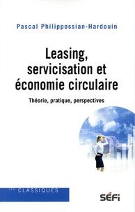 Pascal Philippossian-Hardouin - Leasing, servicisation et économie circulaire - Théorie, pratique, perspectives.