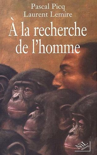 Pascal Picq et Laurent Lemire - A la recherche de l'homme.