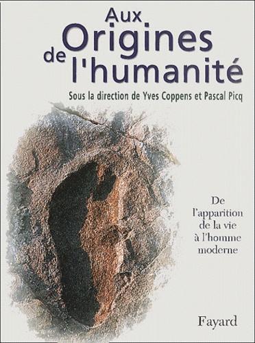 Pascal Picq et Yves Coppens - Aux origines de l'humanité - Tome 1, De l'apparition de la vie à l'homme moderne.