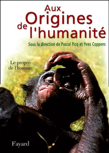 Pascal Picq et Yves Coppens - Aux origines de l'humanité - Tome 2, Le propre de l'homme.