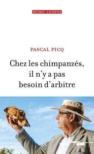 Pascal Picq - Chez les chimpanzés il n'y a pas besoin d'arbitre.
