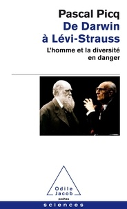 Pascal Picq - De Darwin à Levi-Strauss - L'homme et la diversité en danger.