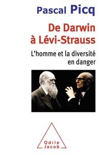 Pascal Picq - De Darwin à Lévi-Strauss - L'homme et la diversité en danger.