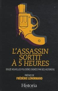Pascal Picq et Colette Beaune - L'assassin sortit à 5 heures - 12 nouvelles policières signées par des historiens.