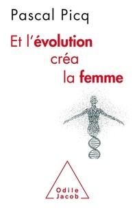 Pascal Picq - L'évolution créa la femme.