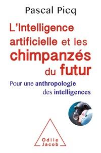 Pascal Picq - L'intelligence artificielle et les chimpanzés du futur - Pour une anthropologie des intelligences.