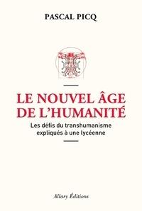 Pascal Picq - Le nouvel âge de l'humanité - Les défis du posthumanisme expliqués à une lycéenne.