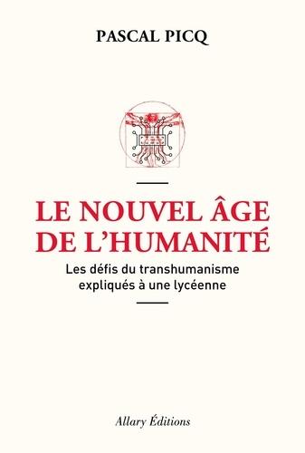 Le nouvel âge de l'humanité. Les défis du posthumanisme expliqués à une lycéenne