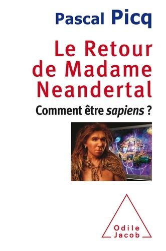 Le retour de Madame Neandertal. Comment être sapiens ?