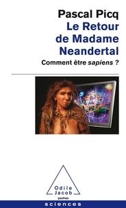 Pascal Picq - Le retour de Madame Neandertal - Comment être sapiens ?.
