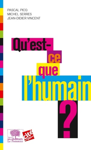 Pascal Picq et Michel Serres - Qu'est ce que l'humain ?.