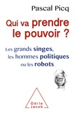 Pascal Picq - Qui va prendre le pouvoir ? - Les grands singes, les hommes politiques ou les robots.