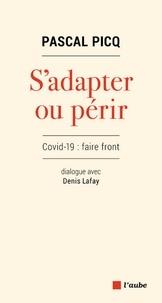 Pascal Picq et Denis Lafay - S'adapter ou périr - Covid-19 : faire front.