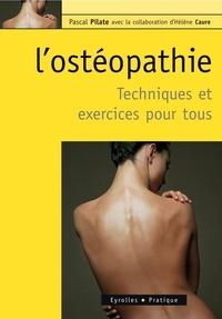 Pascal Pilate - L'ostéopathie - Techniques et exercices pour tous.