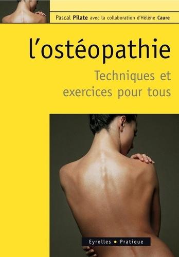 L'ostéopathie. Techniques et exercices pour tous