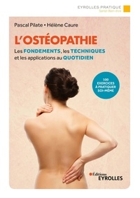 Pascal Pilate et Hélène Caure - L'ostéopathie - Les fondements, les techniques et les applications au quotidien.